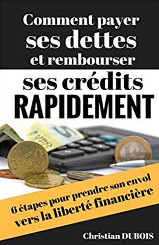 Comment payer ses dettes et rembourser ses crédits rapidement Ebooks Vendeur Pro