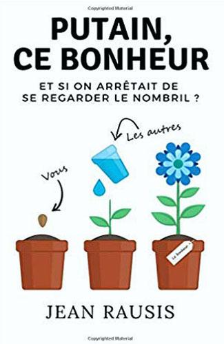 Putain ce bonheur Et si on arrêtait de se regarder le nombril Jean Rausis Ebooks Vendeur Pro