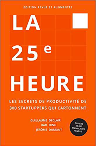 La 25e Heure Les Secrets de Productivité de 300 Startuppers qui Cartonnent Ebook Vendeur Pro